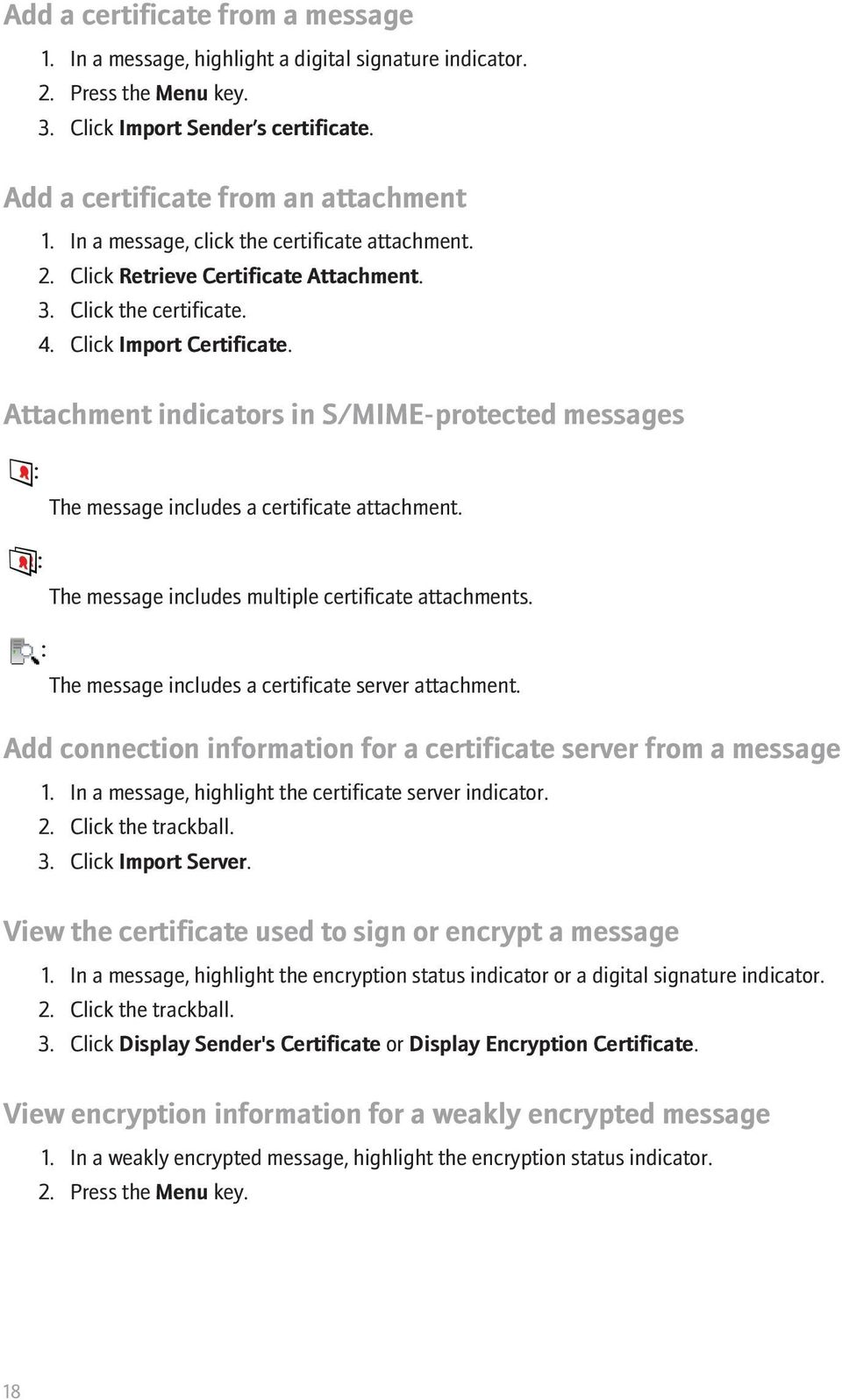 Attachment indicators in S/MIME-protected messages The message includes a certificate attachment. The message includes multiple certificate attachments.