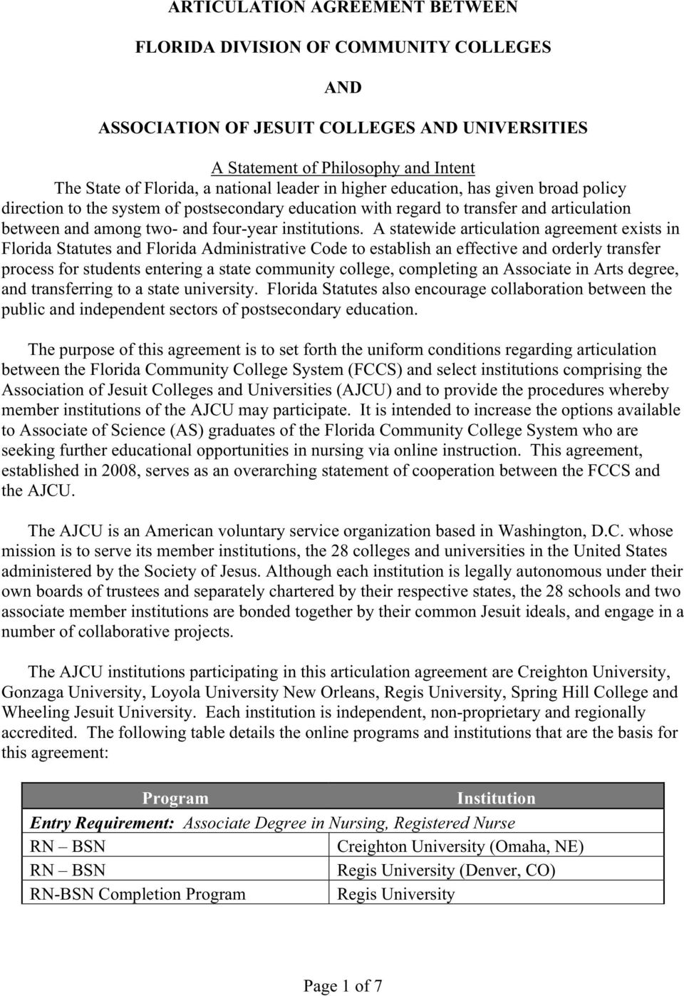 A statewide articulation agreement exists in Florida Statutes and Florida Administrative Code to establish an effective and orderly transfer process for students entering a state community college,