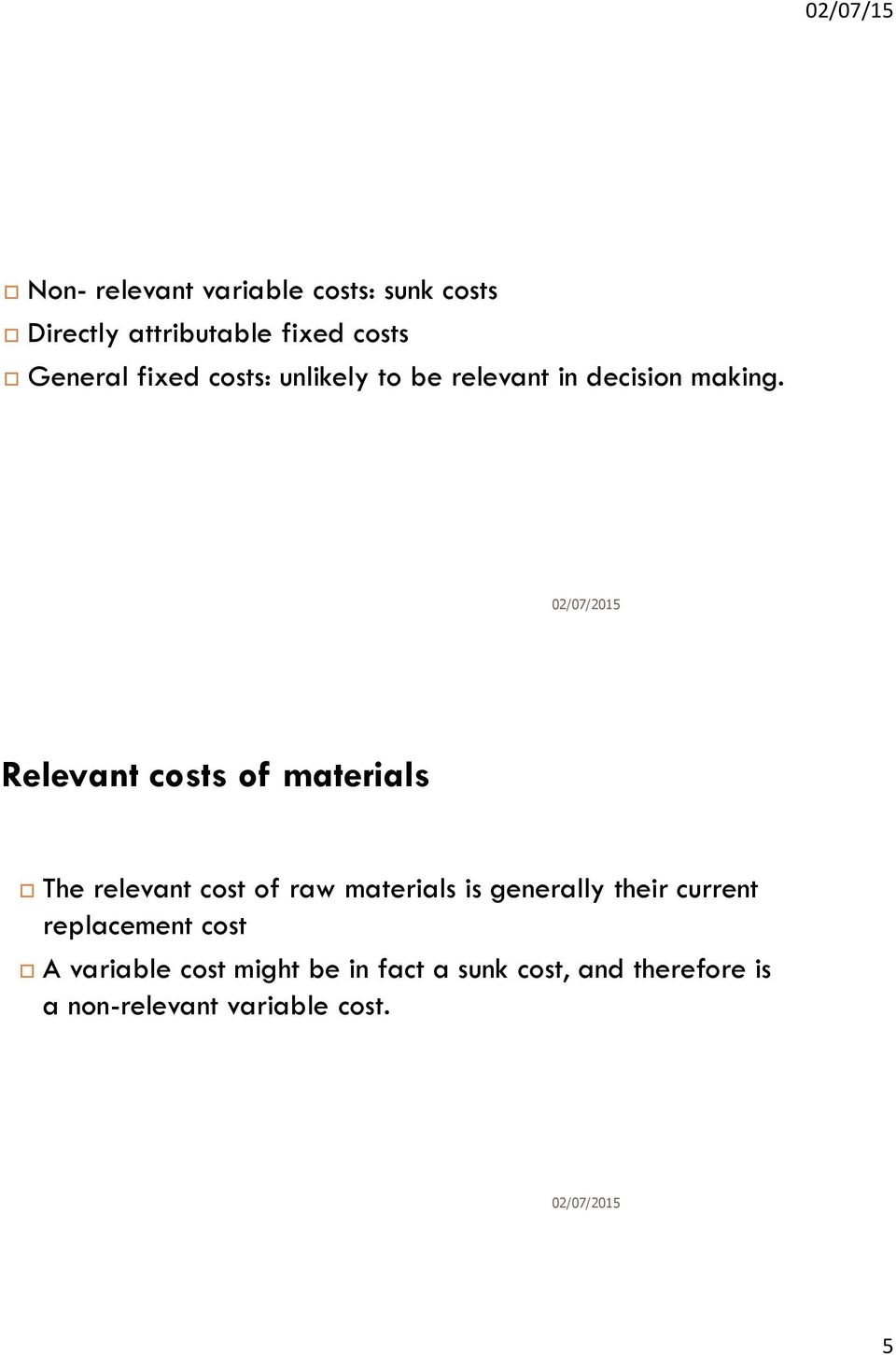 Relevant costs of materials The relevant cost of raw materials is generally their