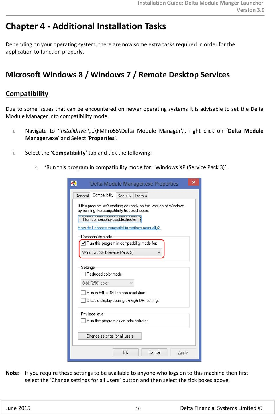 Microsoft Windows 8 / Windows 7 / Remote Desktop Services Compatibility Due to some issues that can be encountered on newer operating systems it is advisable to set the Delta Module Manager into