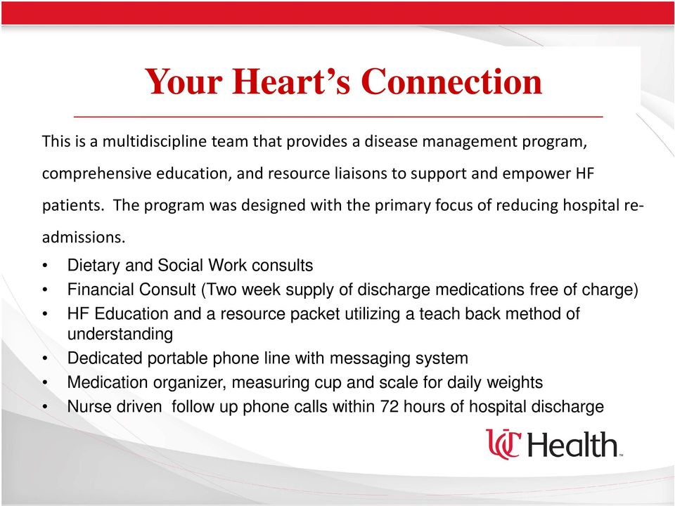 Dietary and Social Work consults Financial Consult (Two week supply of discharge medications free of charge) HF Education and a resource packet utilizing a
