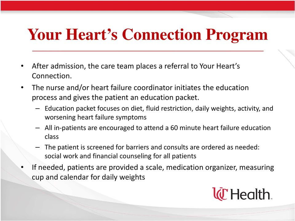 Education packet focuses on diet, fluid restriction, daily weights, activity, and worsening heart failure symptoms All in-patients are encouraged to attend a 60