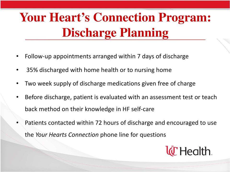 discharge, patient is evaluated with an assessment test or teach back method on their knowledge in HF self-care