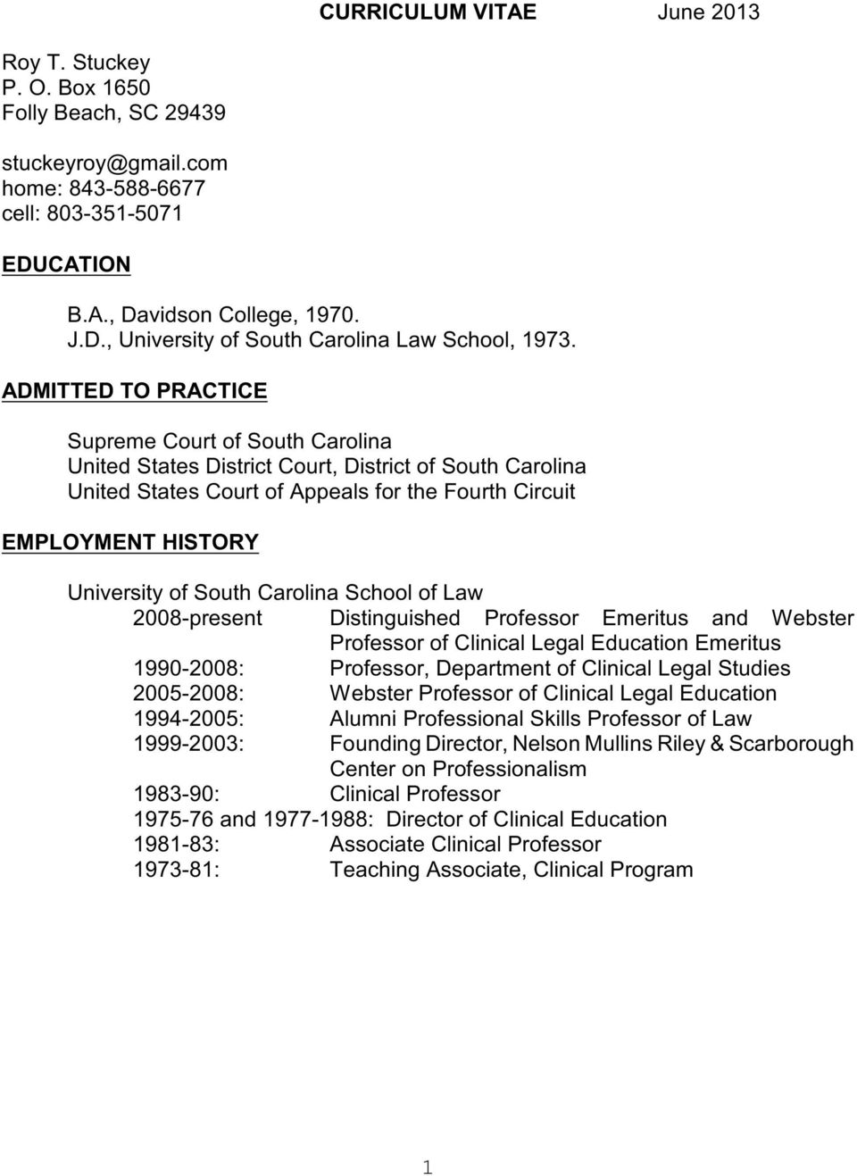 South Carolina School of Law 2008-present Distinguished Professor Emeritus and Webster Professor of Clinical Legal Education Emeritus 1990-2008: Professor, Department of Clinical Legal Studies
