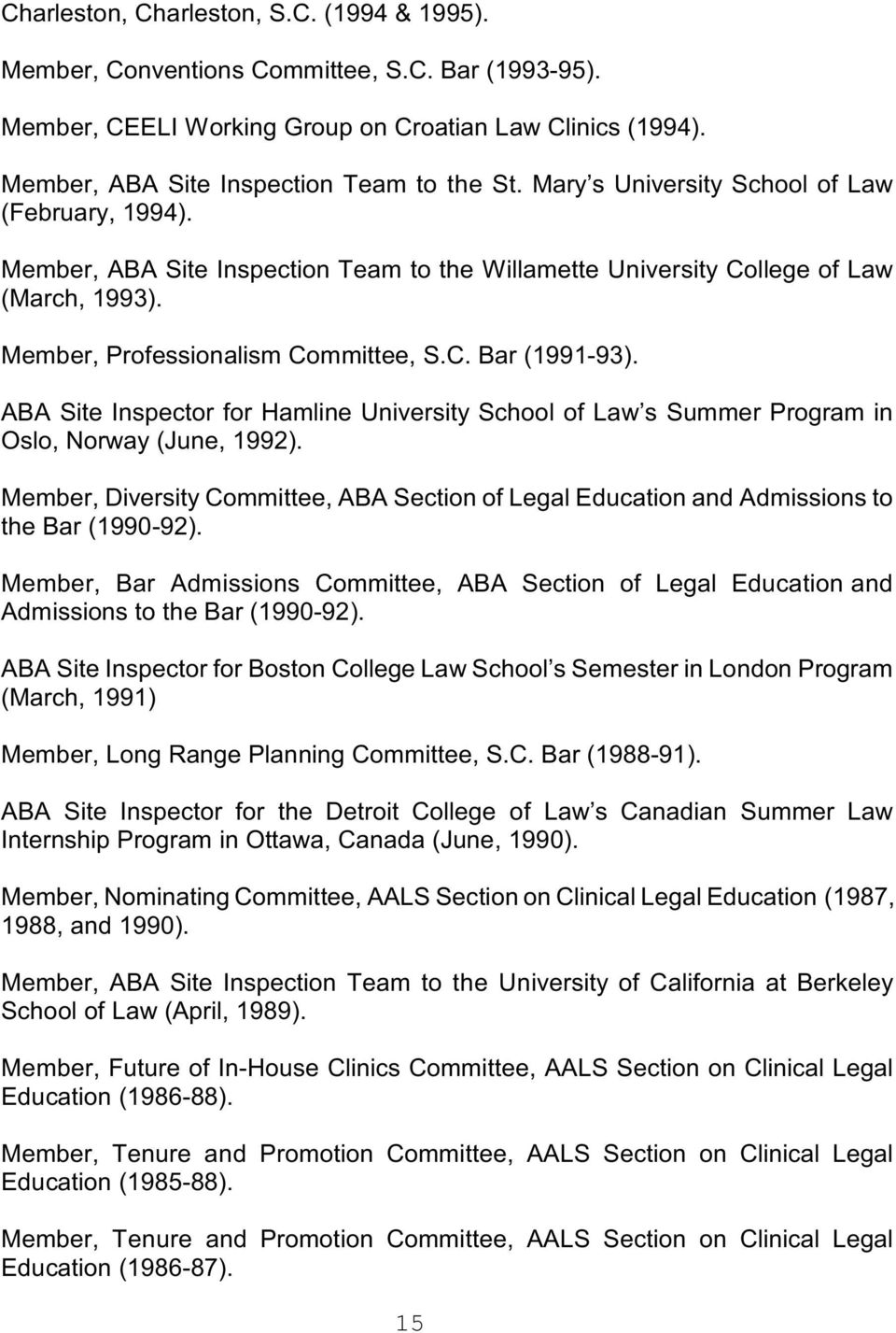 ABA Site Inspector for Hamline University School of Law s Summer Program in Oslo, Norway (June, 1992). Member, Diversity Committee, ABA Section of Legal Education and Admissions to the Bar (1990-92).