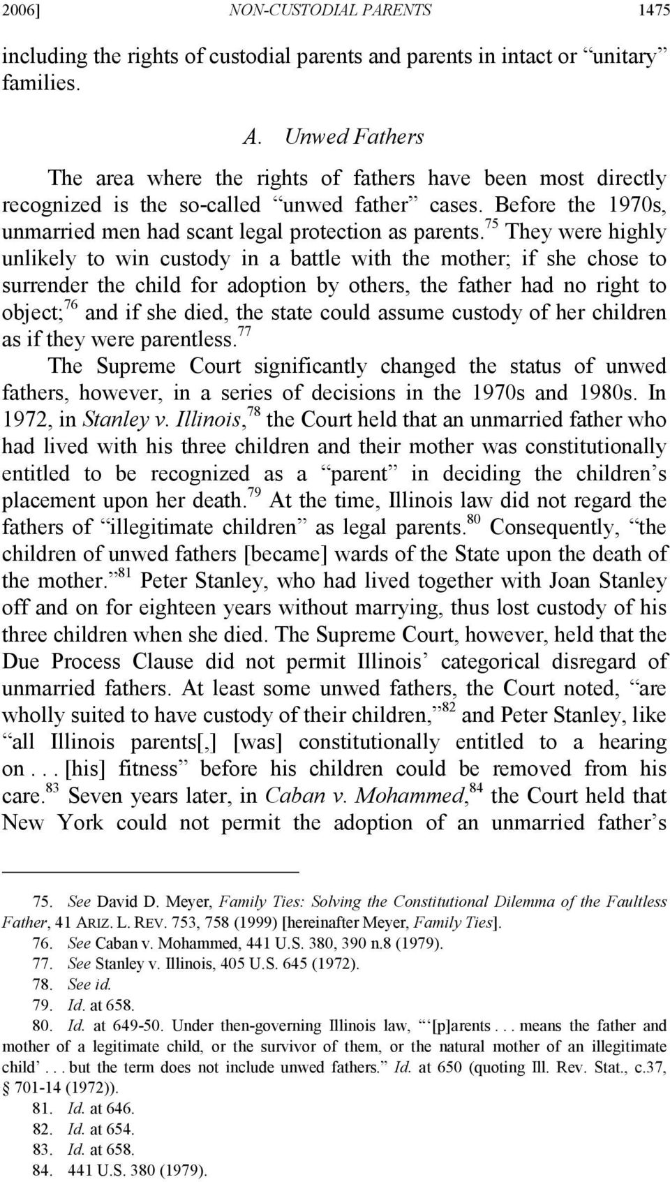 75 They were highly unlikely to win custody in a battle with the mother; if she chose to surrender the child for adoption by others, the father had no right to object; 76 and if she died, the state