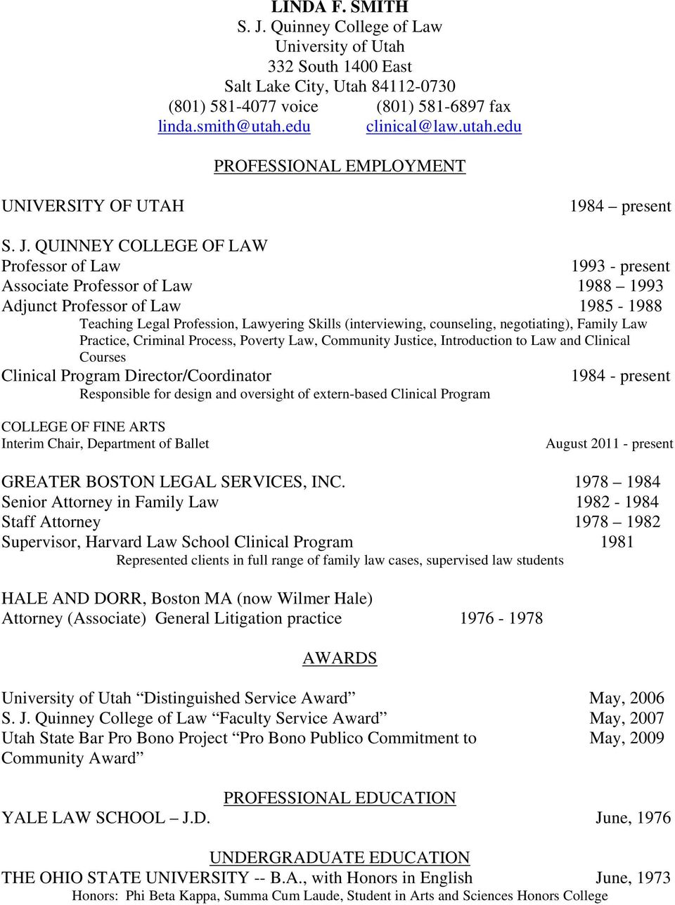 QUINNEY COLLEGE OF LAW Professor of Law 1993 - present Associate Professor of Law 1988 1993 Adjunct Professor of Law 1985-1988 Teaching Legal Profession, Lawyering Skills (interviewing, counseling,