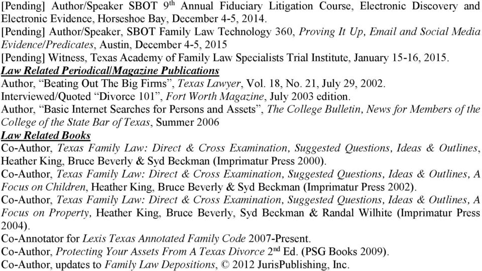 Specialists Trial Institute, January 15-16, 2015. Law Related Periodical/Magazine Publications Author, Beating Out The Big Firms, Texas Lawyer, Vol. 18, No. 21, July 29, 2002.