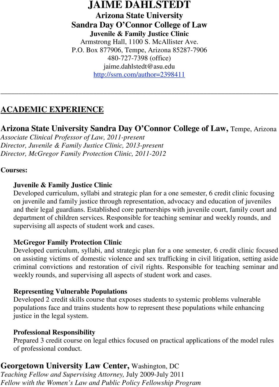 com/author=2398411 ACADEMIC EXPERIENCE Arizona State University Sandra Day O Connor College of Law, Tempe, Arizona Associate Clinical Professor of Law, 2011-present Director, Juvenile & Family