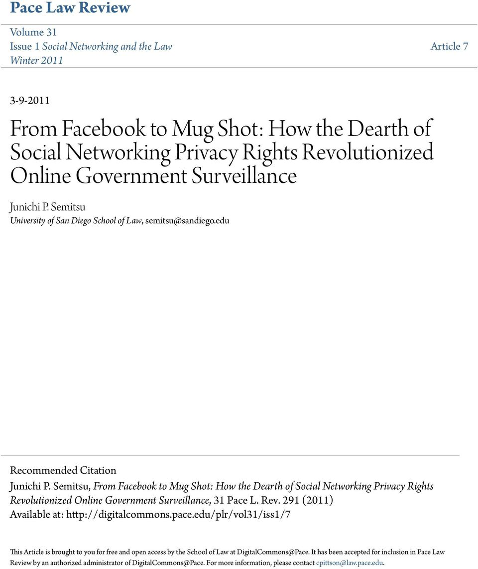 Semitsu, From Facebook to Mug Shot: How the Dearth of Social Networking Privacy Rights Revolutionized Online Government Surveillance, 31 Pace L. Rev. 291 (2011) Available at: http://digitalcommons.