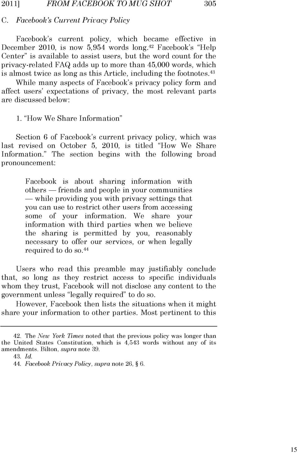 footnotes. 43 While many aspects of Facebook s privacy policy form and affect users expectations of privacy, the most relevant parts are discussed below: 1.