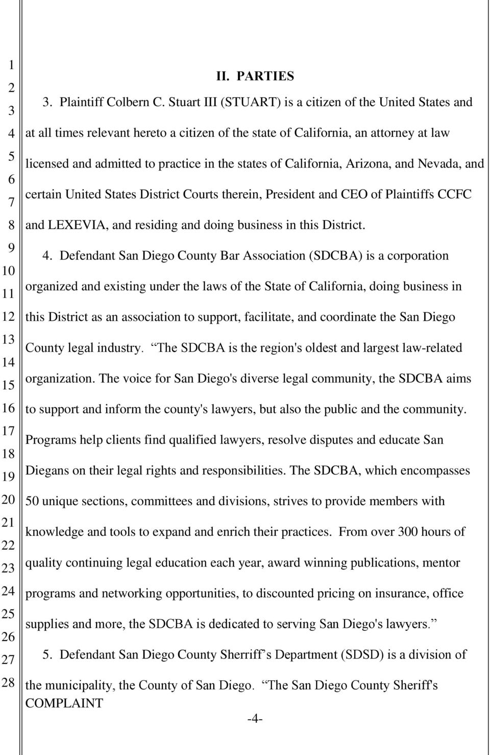 California, Arizona, and Nevada, and certain United States District Courts therein, President and CEO of Plaintiffs CCFC and LEXEVIA, and residing and doing business in this District.