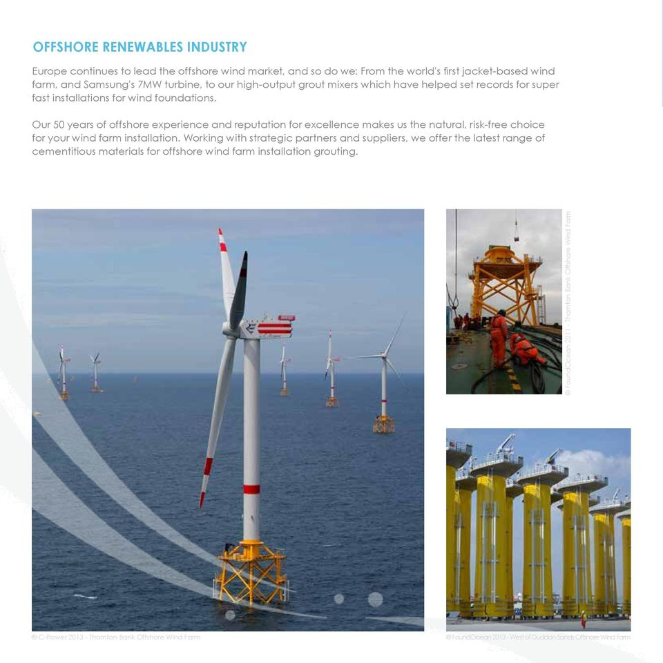 Our 50 years of offshore experience and reputation for excellence makes us the natural, risk-free choice for your wind farm installation.