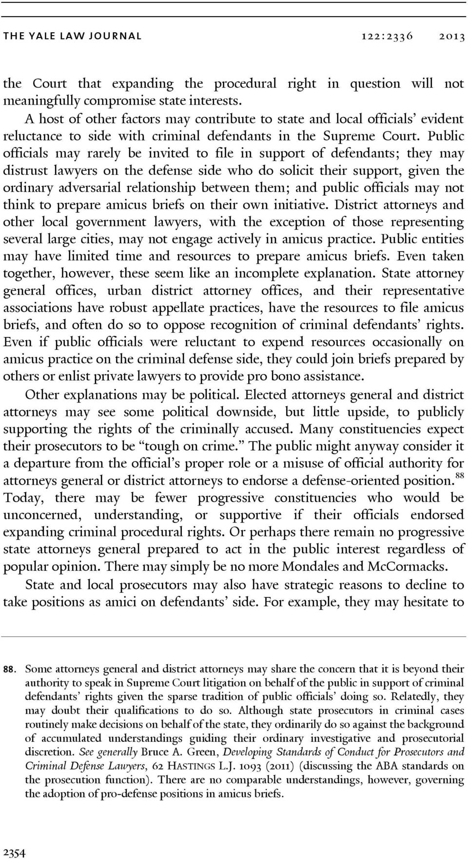 Public officials may rarely be invited to file in support of defendants; they may distrust lawyers on the defense side who do solicit their support, given the ordinary adversarial relationship
