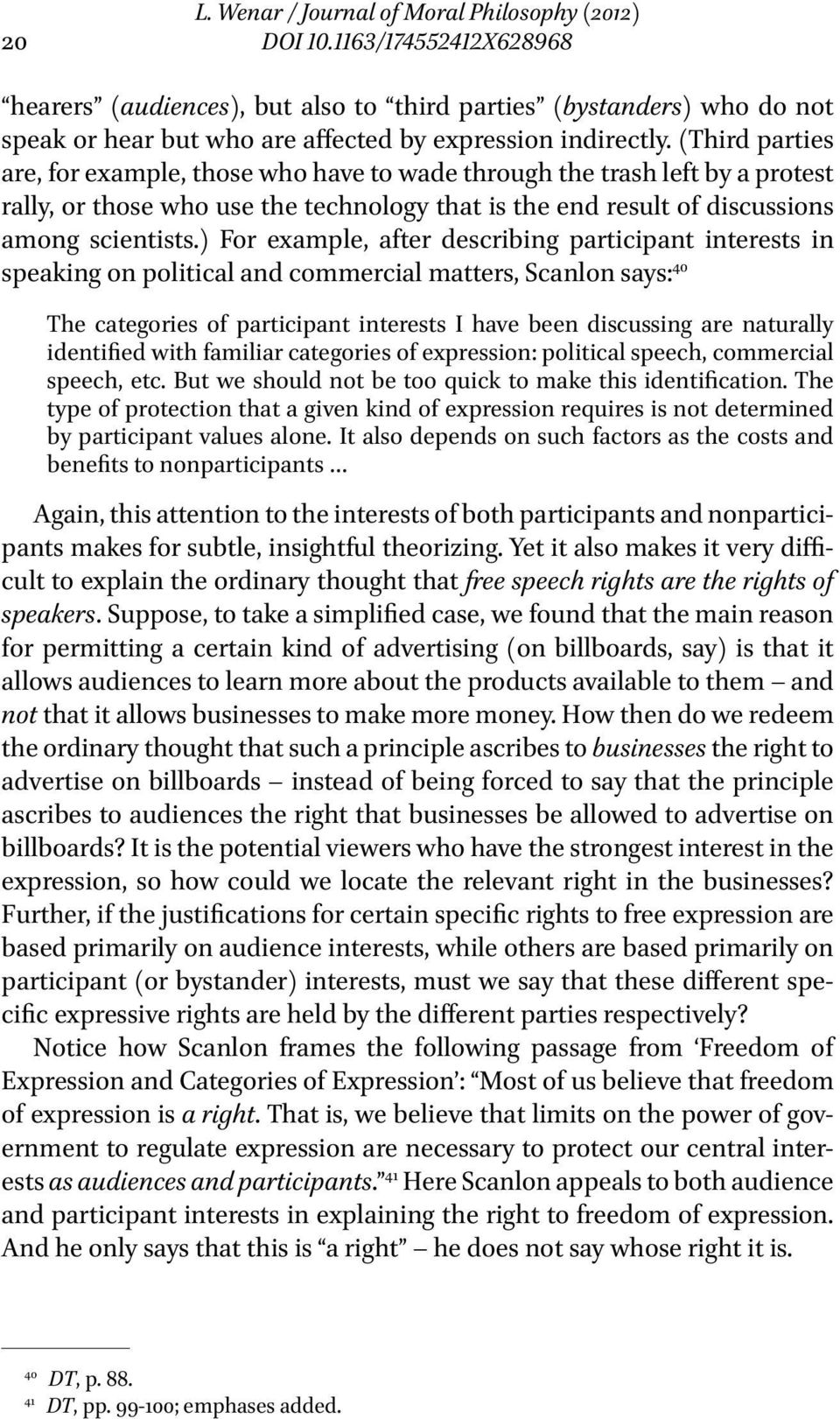 ) For example, after describing participant interests in speaking on political and commercial matters, Scanlon says: 40 The categories of participant interests I have been discussing are naturally