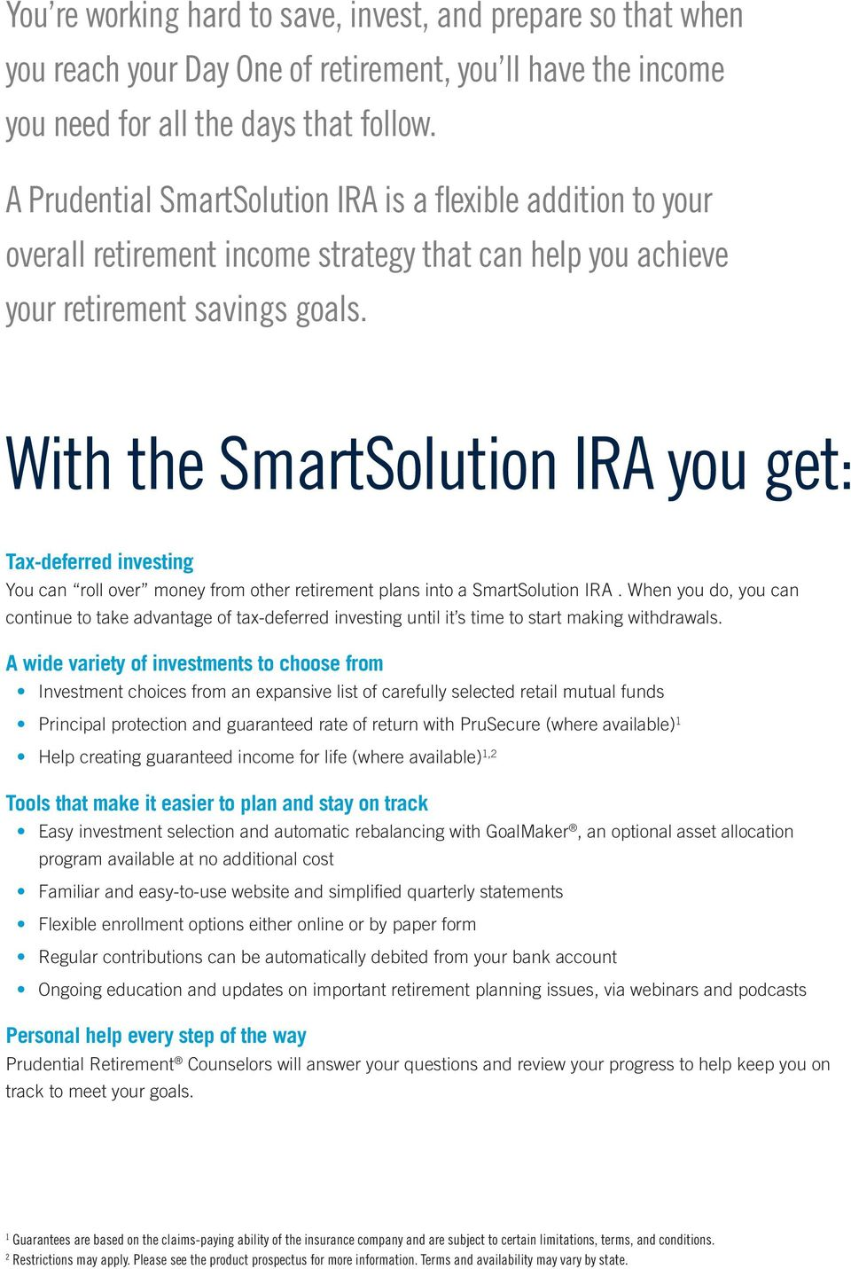 With the SmartSolution IRA you get: Tax-deferred investing You can roll over money from other retirement plans into a SmartSolution IRA.