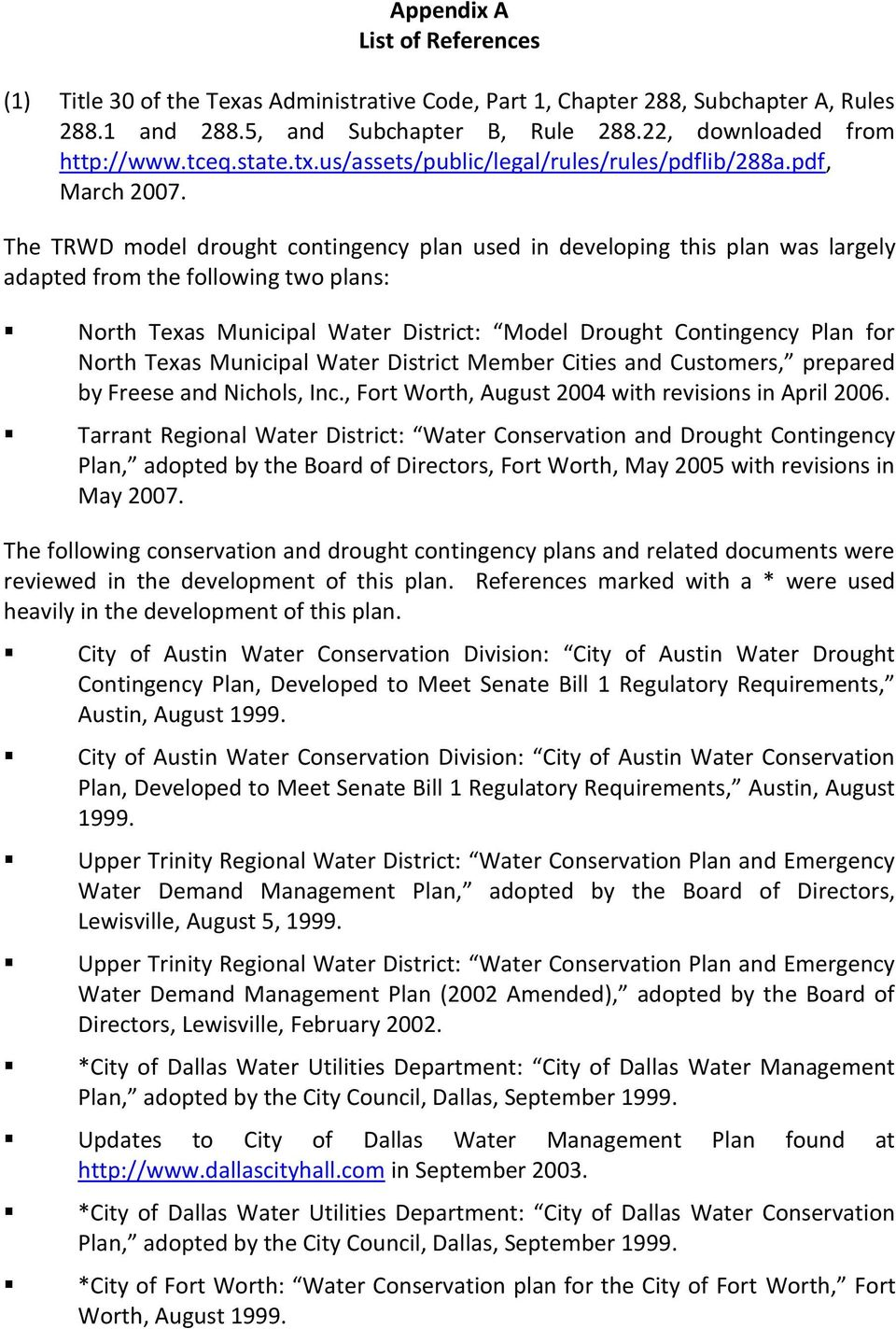 The TRWD model drought contingency plan used in developing this plan was largely adapted from the following two plans: North Texas Municipal Water District: Model Drought Contingency Plan for North