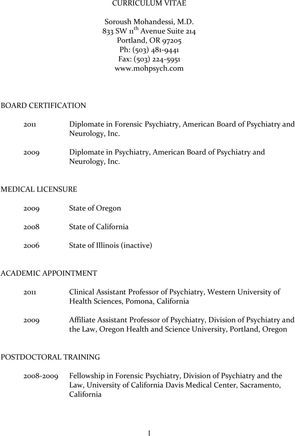 MEDICAL LICENSURE 2009 State of Oregon 2008 State of California 2006 State of Illinois (inactive) ACADEMIC APPOINTMENT 2011 Clinical Assistant Professor of Psychiatry, Western University of Health