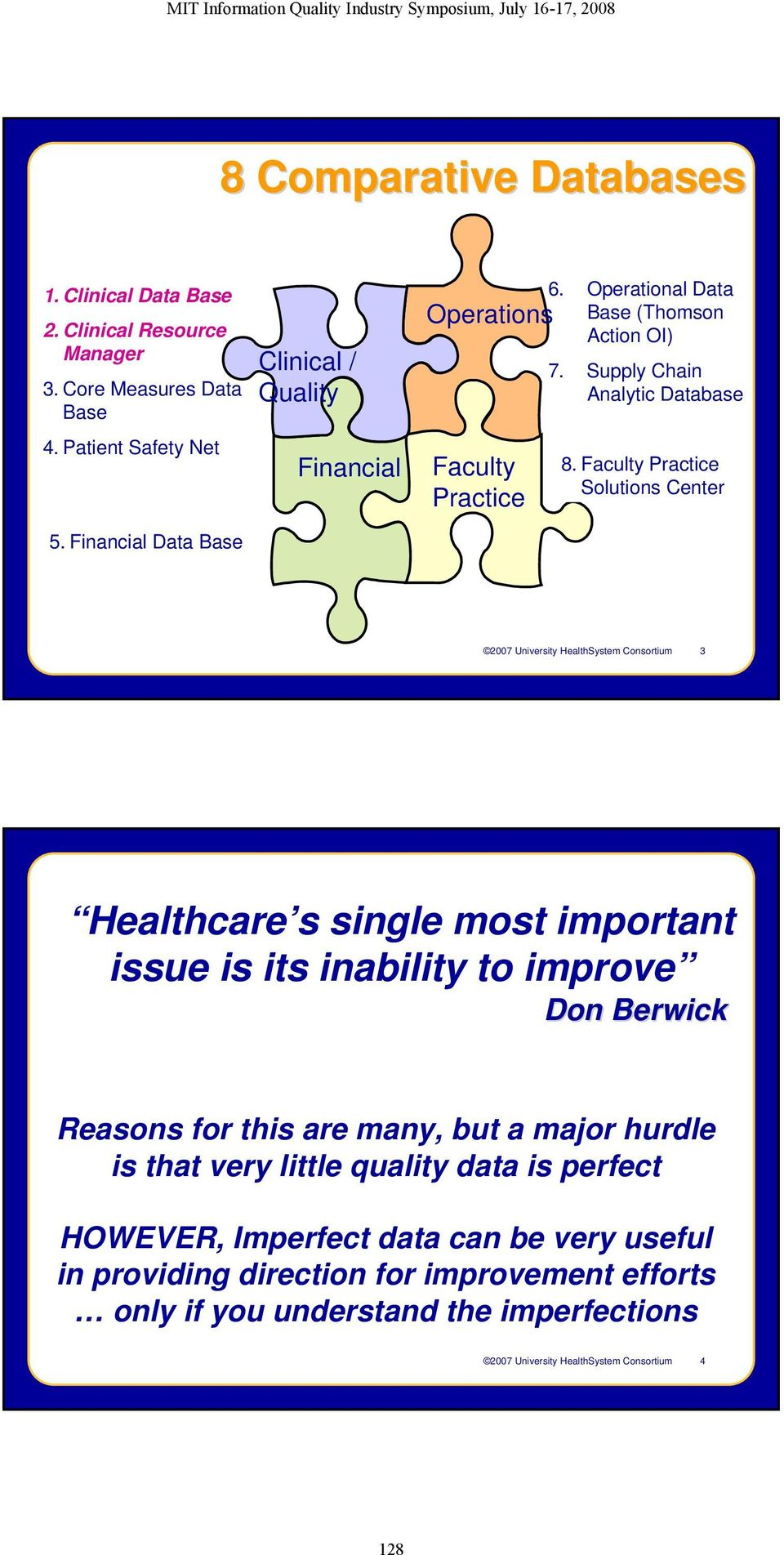 Faculty Practice Solutions Center 2007 University HealthSystem Consortium 3 Healthcare s single most important issue is its inability to improve Don Berwick Reasons for this are
