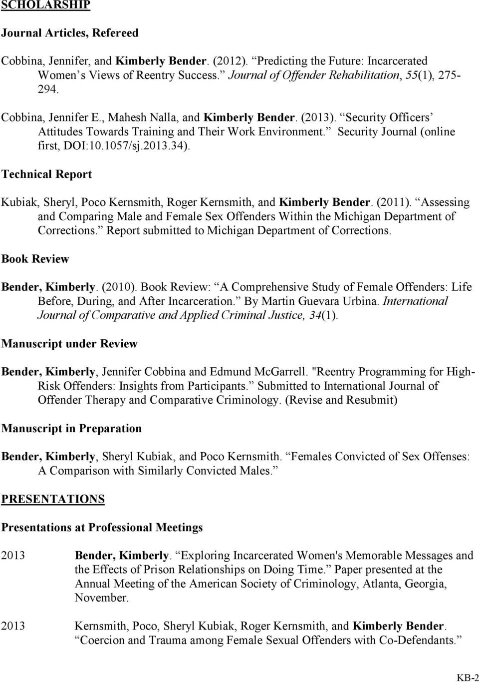 Security Journal (online first, DOI:10.1057/sj.2013.34). Technical Report Kubiak, Sheryl, Poco Kernsmith, Roger Kernsmith, and Kimberly Bender. (2011).