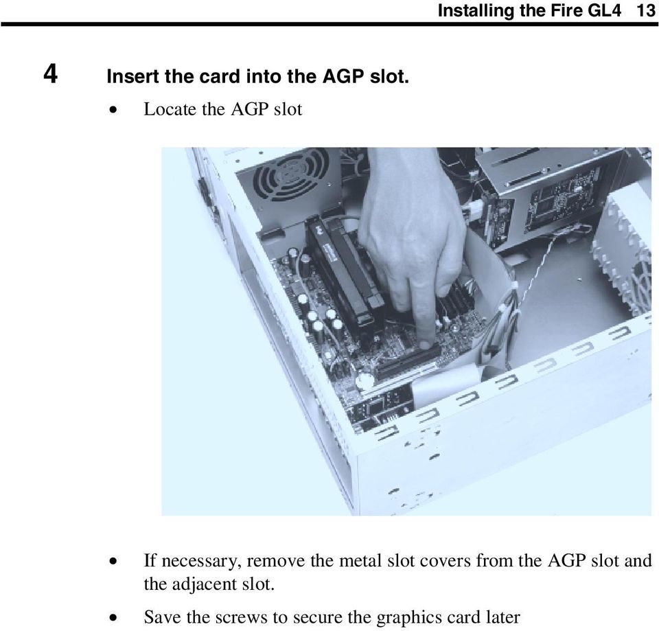 Locate the AGP slot If necessary, remove the metal