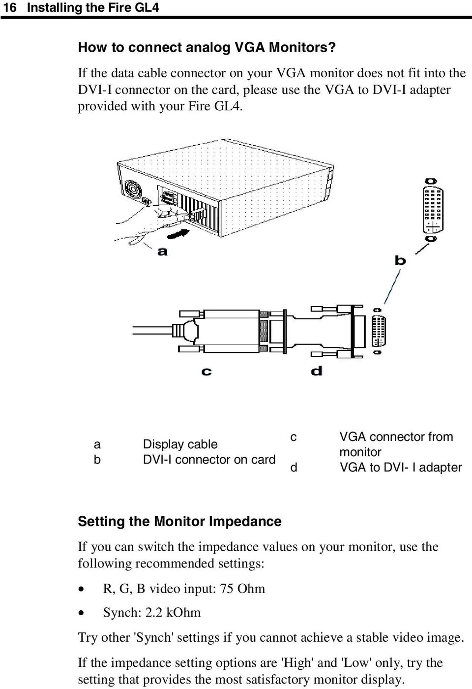 a b Display cable DVI-I connector on card c d VGA connector from monitor VGA to DVI- I adapter Setting the Monitor Impedance If you can switch the impedance values on your