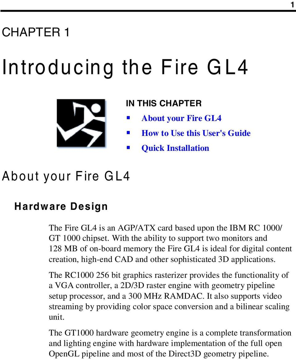 With the ability to support two monitors and 128 MB of on-board memory the Fire GL4 is ideal for digital content creation, high-end CAD and other sophisticated 3D applications.