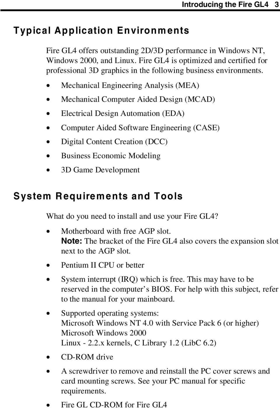 Mechanical Engineering Analysis (MEA) Mechanical Computer Aided Design (MCAD) Electrical Design Automation (EDA) Computer Aided Software Engineering (CASE) Digital Content Creation (DCC) Business