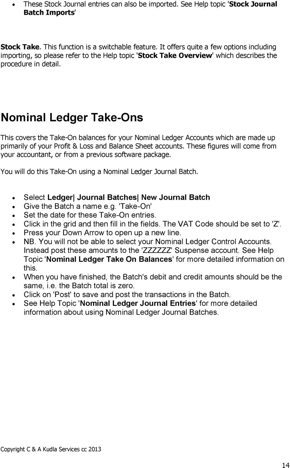 Nominal Ledger Take-Ons This covers the Take-On balances for your Nominal Ledger Accounts which are made up primarily of your Profit & Loss and Balance Sheet accounts.