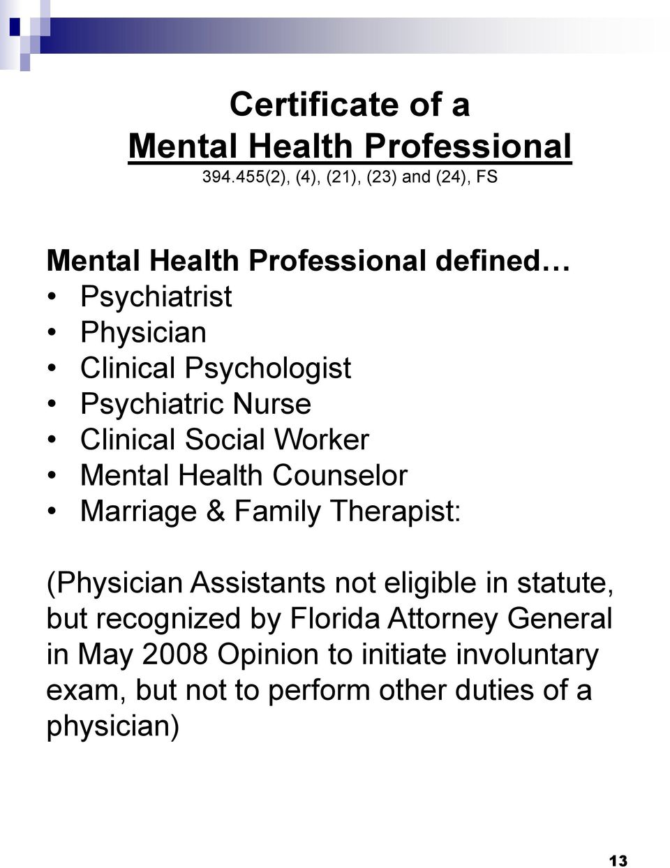 Psychologist Psychiatric Nurse Clinical Social Worker Mental Health Counselor Marriage & Family Therapist: