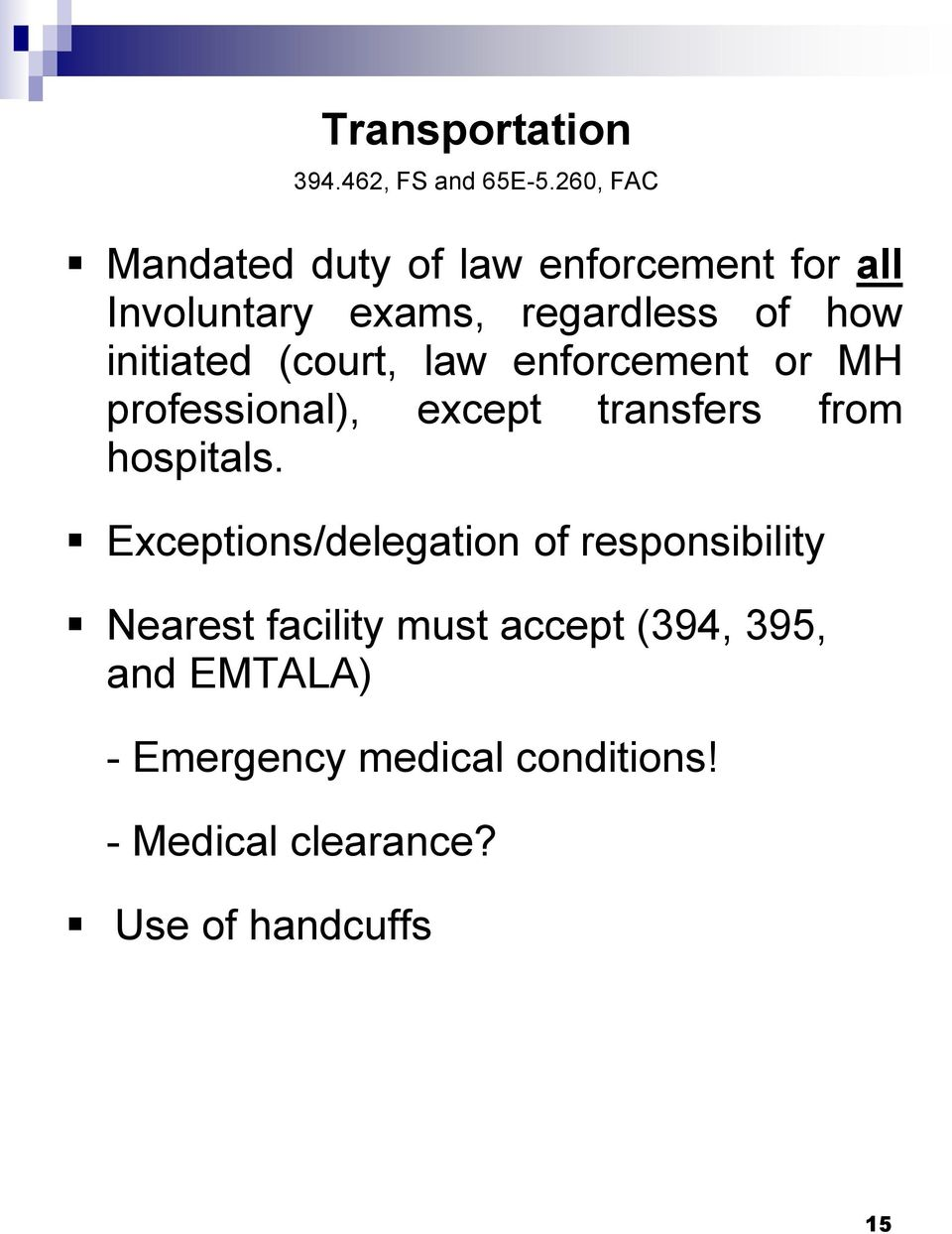 initiated (court, law enforcement or MH professional), except transfers from hospitals.