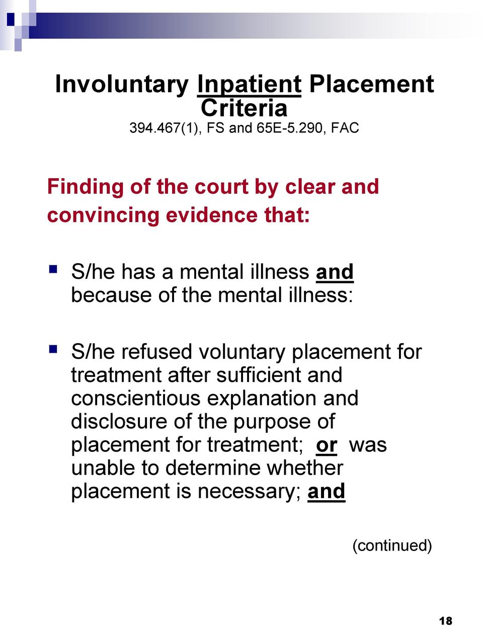 of the mental illness: S/he refused voluntary placement for treatment after sufficient and conscientious