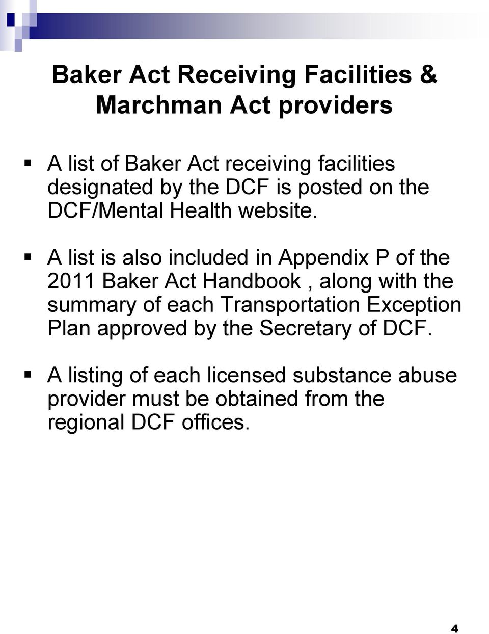 A list is also included in Appendix P of the 2011 Baker Act Handbook, along with the summary of each