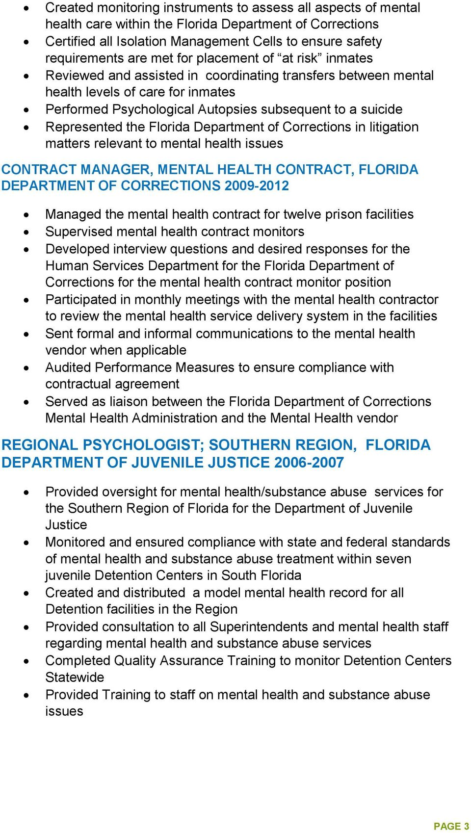 the Florida Department of Corrections in litigation matters relevant to mental health issues CONTRACT MANAGER, MENTAL HEALTH CONTRACT, FLORIDA DEPARTMENT OF CORRECTIONS 2009-2012 Managed the mental