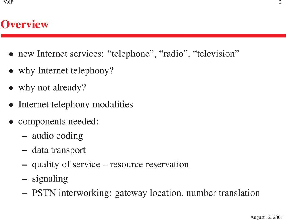 Internet telephony modalities components needed: audio coding data