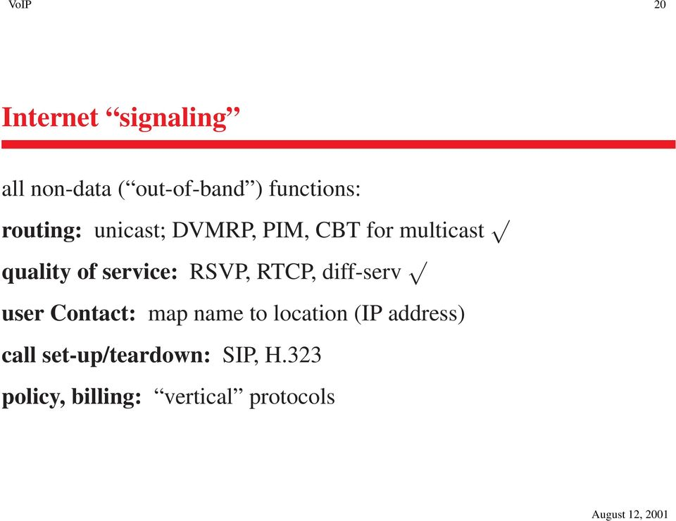 RSVP, RTCP, diff-serv user Contact: map name to location (IP