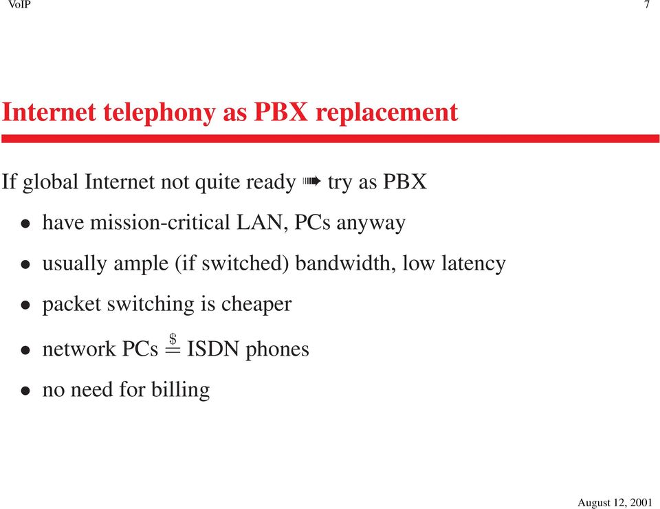 usually ample (if switched) bandwidth, low latency packet