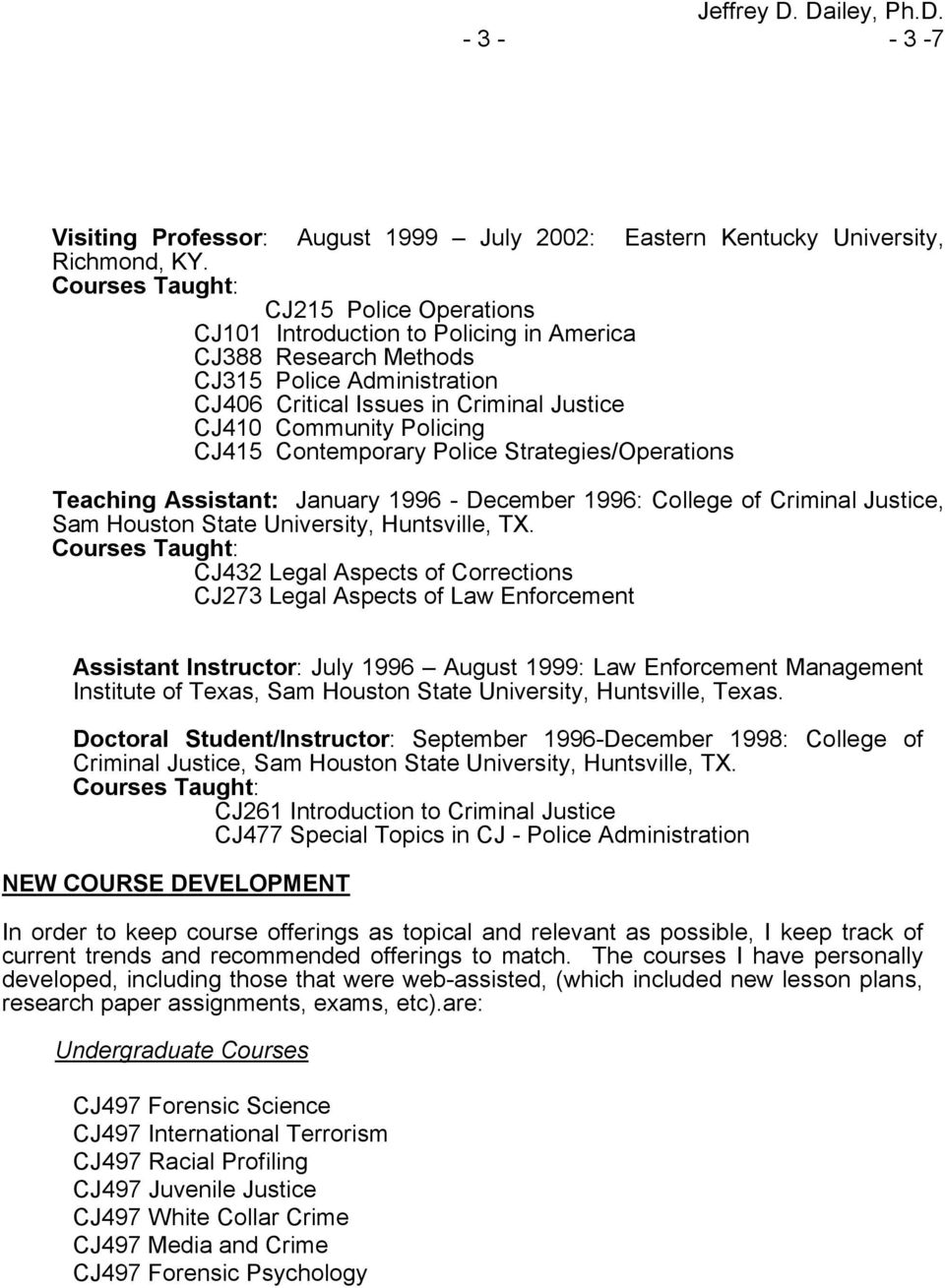 Contemporary Police Strategies/Operations Teaching Assistant: January 1996 - December 1996: College of Criminal Justice, Sam Houston State University, Huntsville, TX.