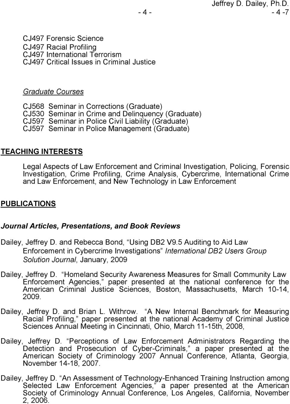 Criminal Investigation, Policing, Forensic Investigation, Crime Profiling, Crime Analysis, Cybercrime, International Crime and Law Enforcement, and New Technology in Law Enforcement PUBLICATIONS