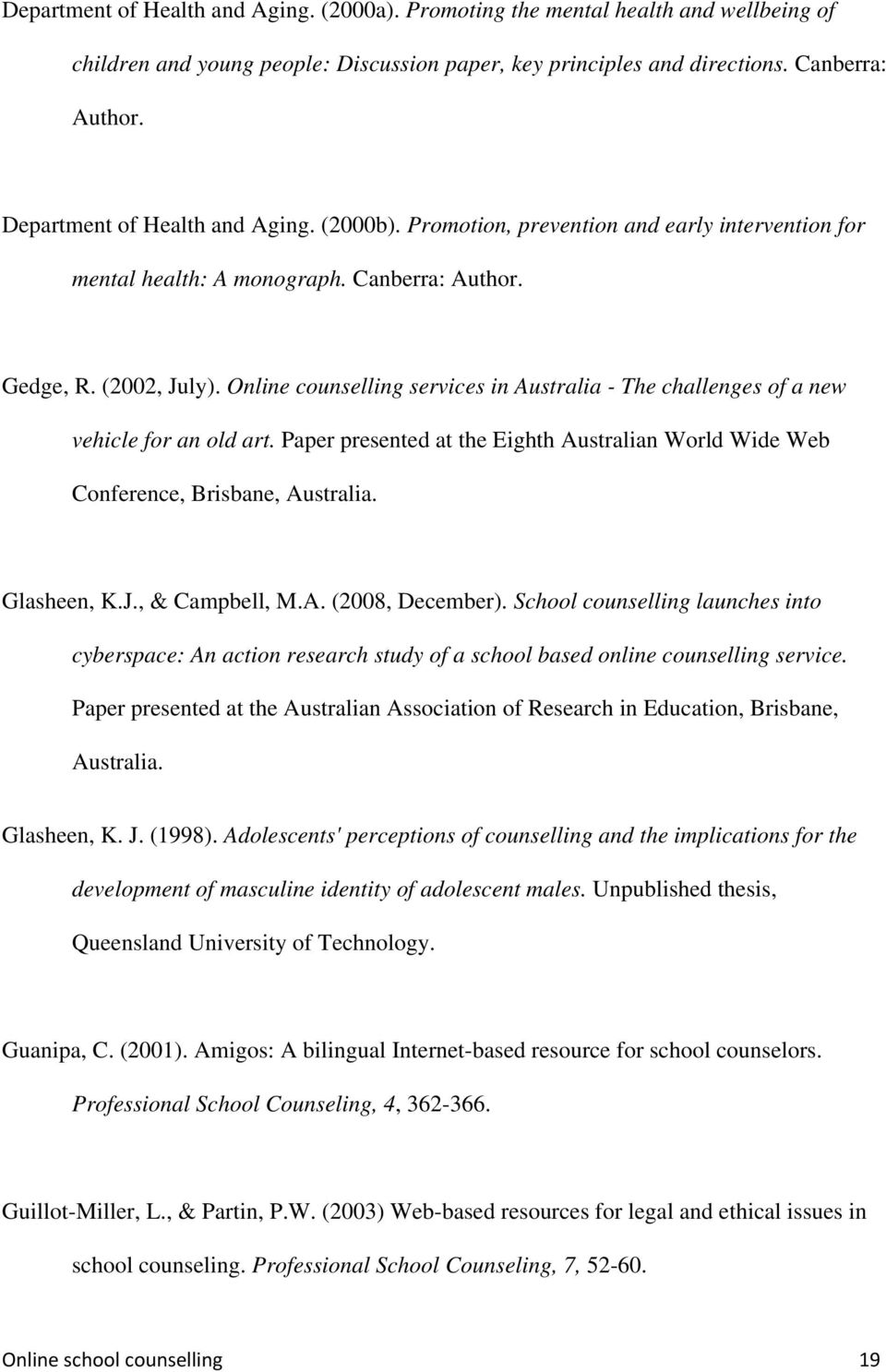 Online counselling services in Australia - The challenges of a new vehicle for an old art. Paper presented at the Eighth Australian World Wide Web Conference, Brisbane, Australia. Glasheen, K.J.