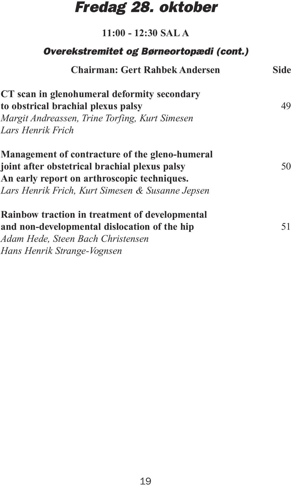 Simesen Lars Henrik Frich Management of contracture of the gleno-humeral joint after obstetrical brachial plexus palsy An early report on arthroscopic