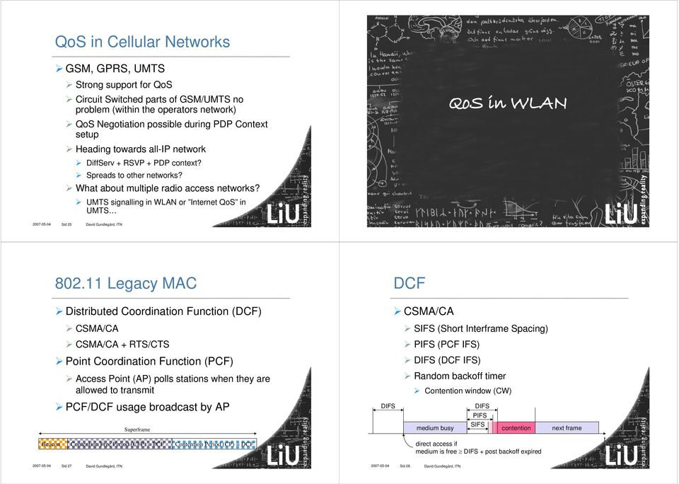 UMTS signalling in WLAN or Internet QoS in UMTS QoS in WLAN 2007-05-04 Sid 25 David Gundlegård, ITN 802.
