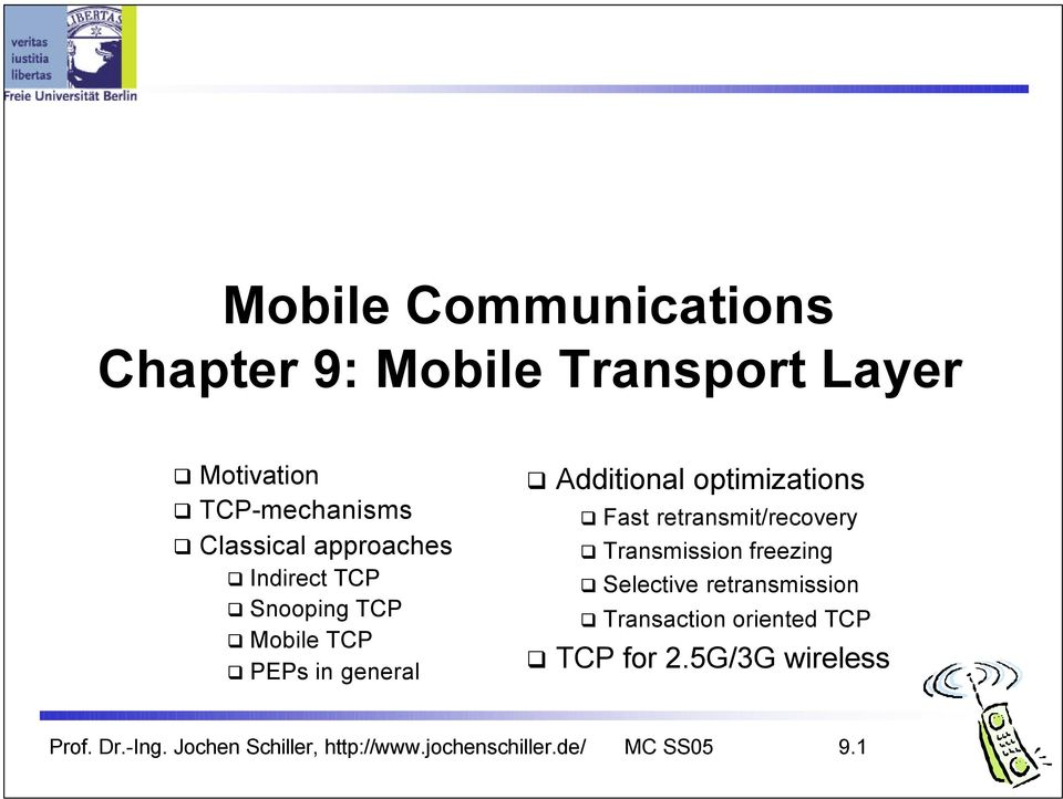 retransmit/recovery Transmission freezing Selective retransmission Transaction oriented TCP