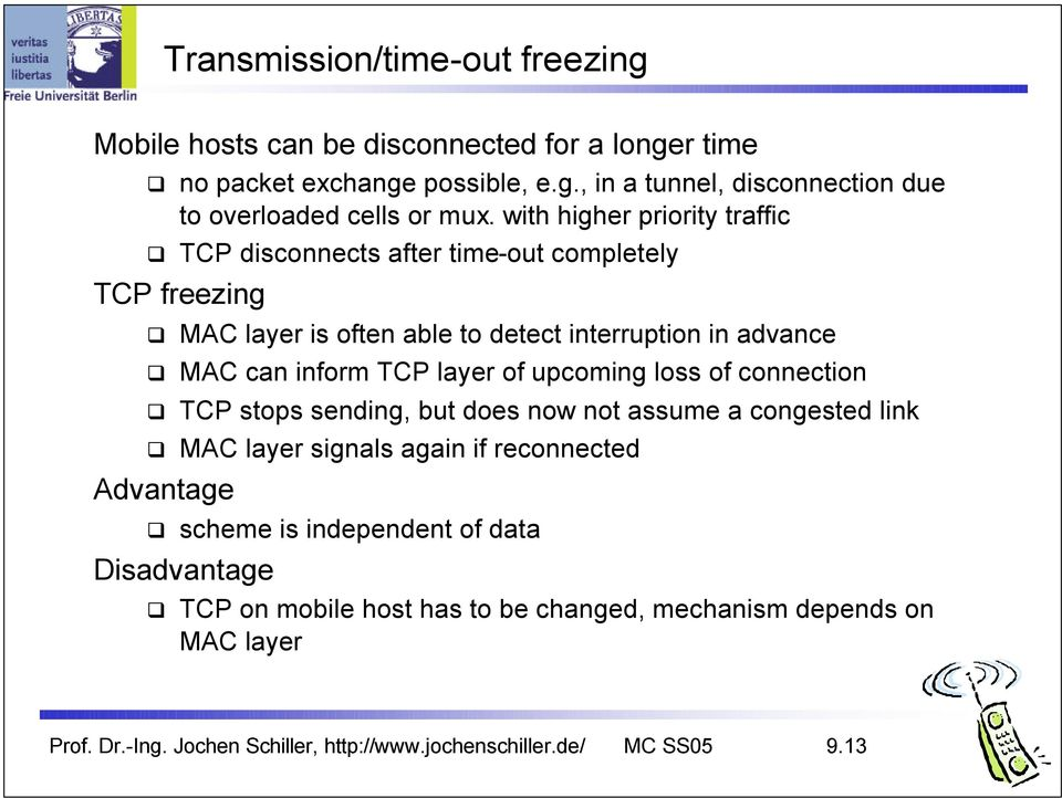 of upcoming loss of connection TCP stops sending, but does now not assume a congested link MAC layer signals again if reconnected Advantage scheme is independent of