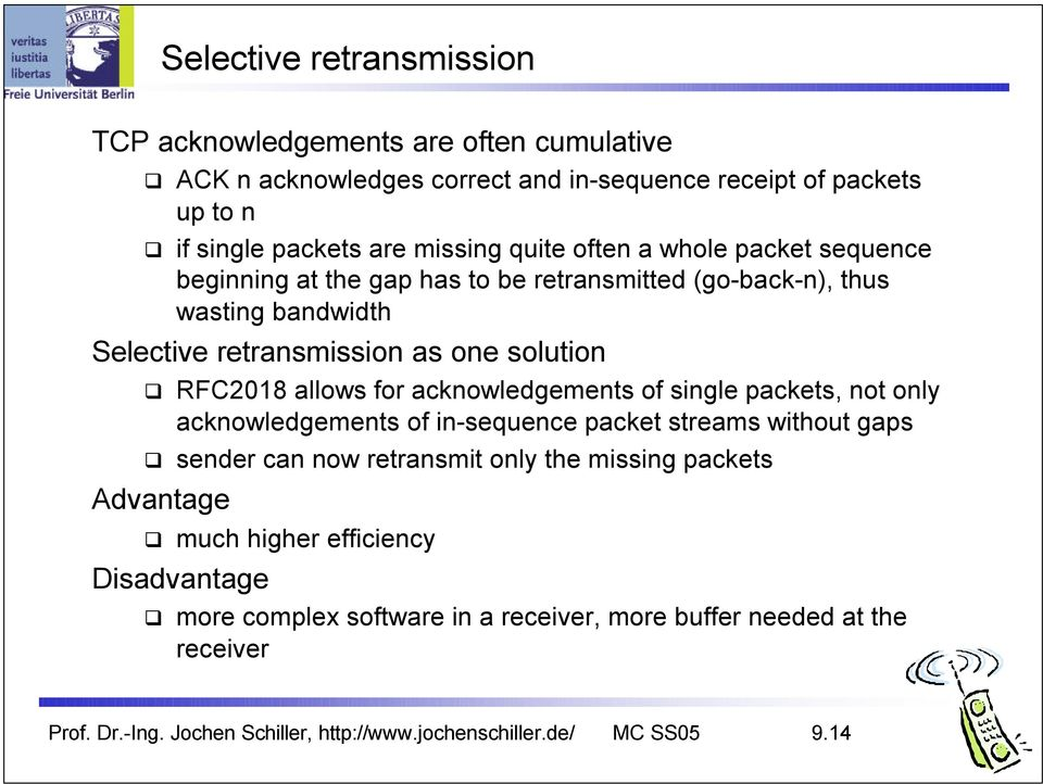 acknowledgements of single packets, not only acknowledgements of in-sequence packet streams without gaps sender can now retransmit only the missing packets Advantage much