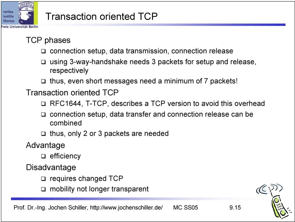 Transaction oriented TCP RFC1644, T-TCP, describes a TCP version to avoid this overhead connection setup, data transfer and connection release