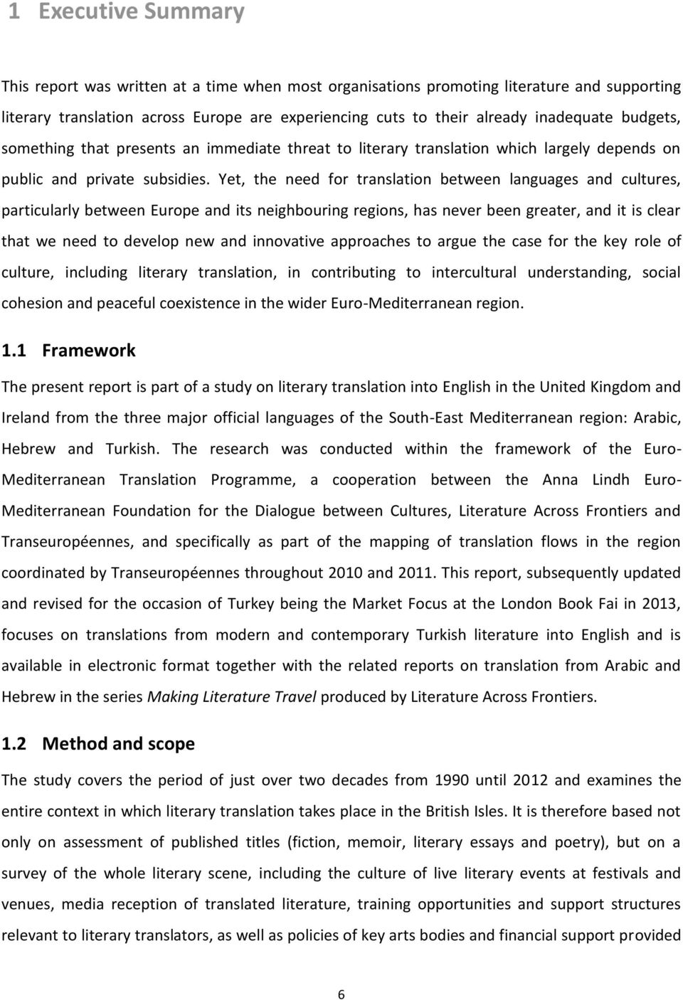 Yet, the need for translation between languages and cultures, particularly between Europe and its neighbouring regions, has never been greater, and it is clear that we need to develop new and