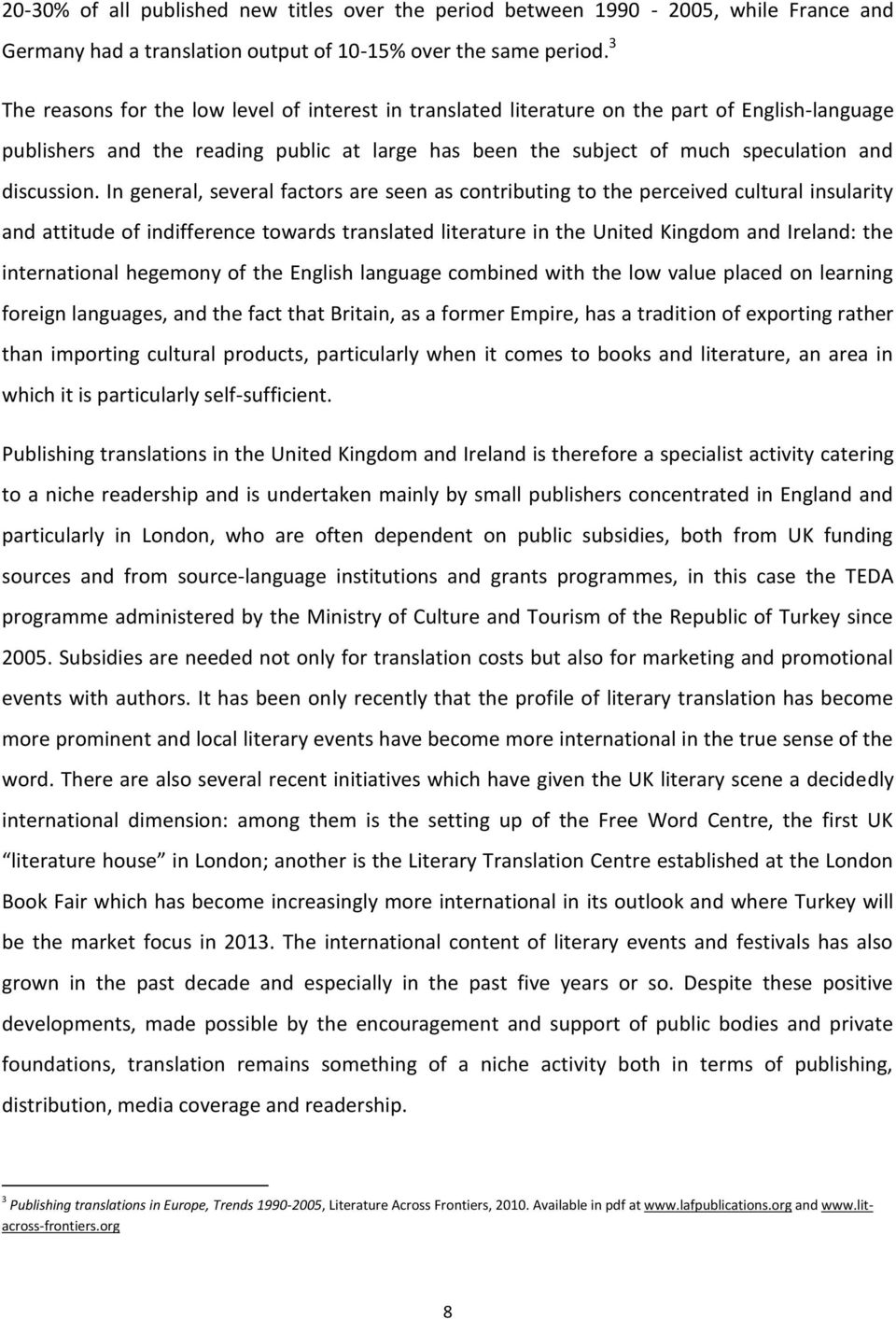 In general, several factors are seen as contributing to the perceived cultural insularity and attitude of indifference towards translated literature in the United Kingdom and Ireland: the