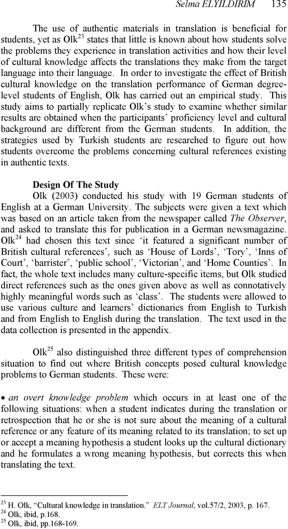 In order to investigate the effect of British cultural knowledge on the translation performance of German degreelevel students of English, Olk has carried out an empirical study.