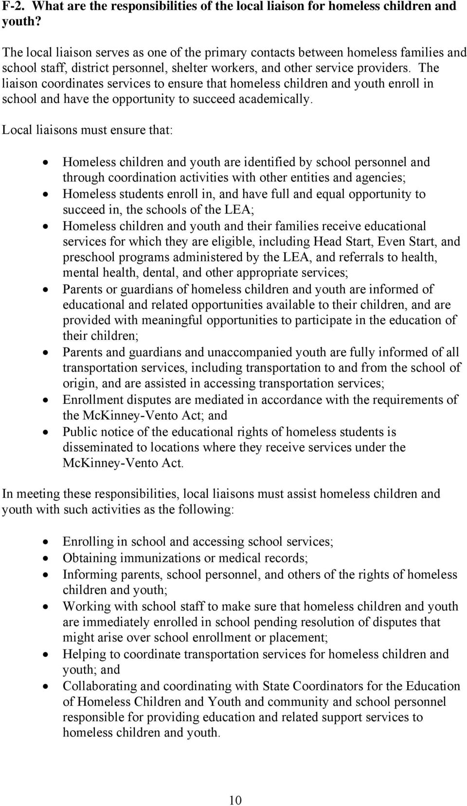 The liaison coordinates services to ensure that homeless children and youth enroll in school and have the opportunity to succeed academically.